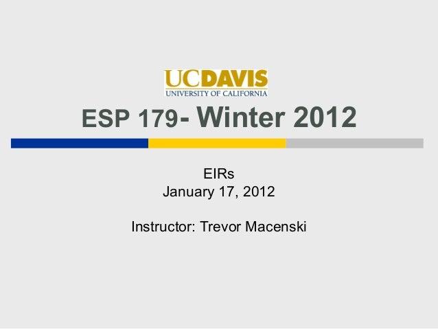 ESP 179- Winter 2012            EIRs       January 17, 2012   Instructor: Trevor Macenski