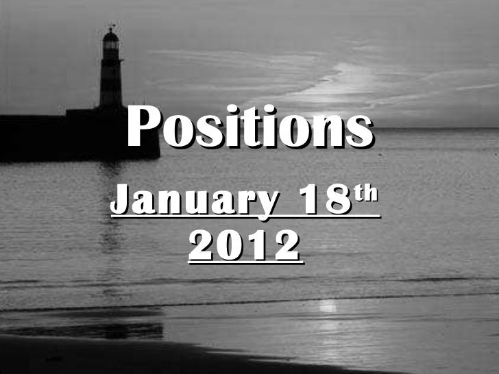 January 18 th  2012 Positions