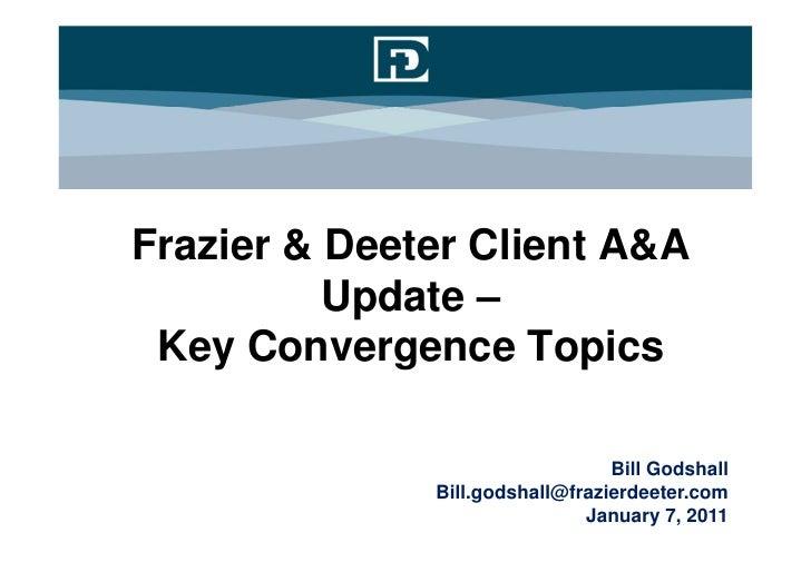 Frazier & Deeter Client A&A          Update – Key Convergence Topics                                 Bill Godshall        ...