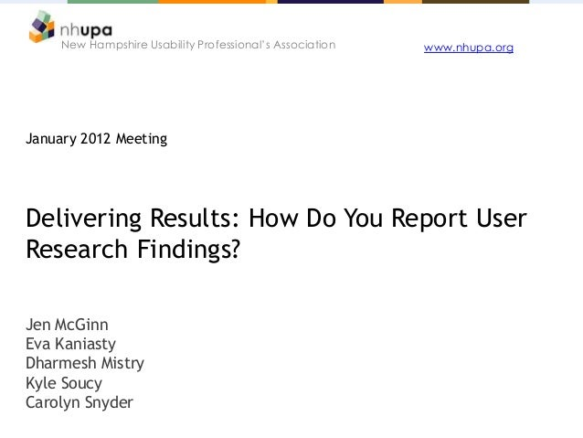 New Hampshire Usability Professional's Association January 2012 Meeting Delivering Results: How Do You Report User Researc...