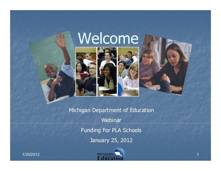 Welcome            Michigan Department of Education                        Webinar                Funding For PLA Schools ...
