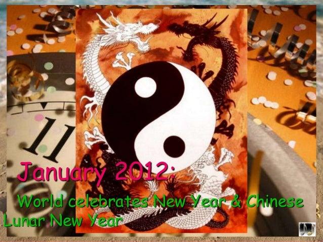 January 2012: World celebrates New Year & Chinese Lunar New Year - Selected images of New Year & Chinese Lunar New Year 2012 with 'New Year & Chinese Lunar New Year songs'