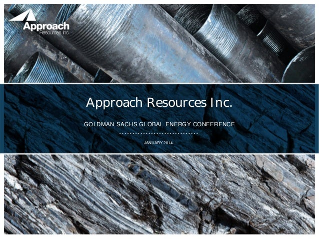Approach Resources Inc. GOLDMAN SACHS GLOBAL ENERGY CONFERENCE JANUARY 2014