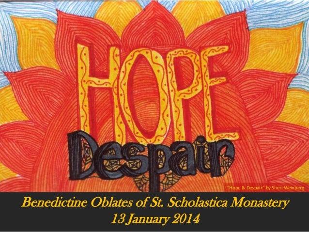 """Hope & Despair"" by Sheri Weinberg  Benedictine Oblates of St. Scholastica Monastery 13 January 2014"