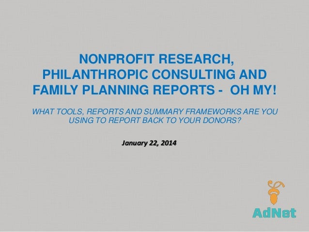 NONPROFIT RESEARCH, PHILANTHROPIC CONSULTING AND FAMILY PLANNING REPORTS - OH MY! WHAT TOOLS, REPORTS AND SUMMARY FRAMEWOR...
