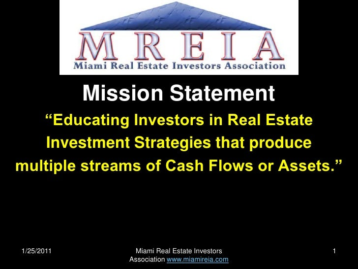 "1/25/2011<br />Miami Real Estate Investors Association www.miamireia.com<br />1<br />Mission Statement<br />""Educating Inv..."