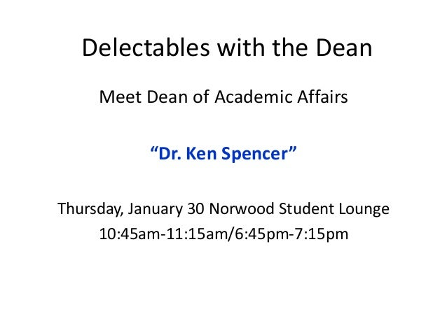 "Delectables with the Dean Meet Dean of Academic Affairs ""Dr. Ken Spencer"" Thursday, January 30 Norwood Student Lounge 10:4..."