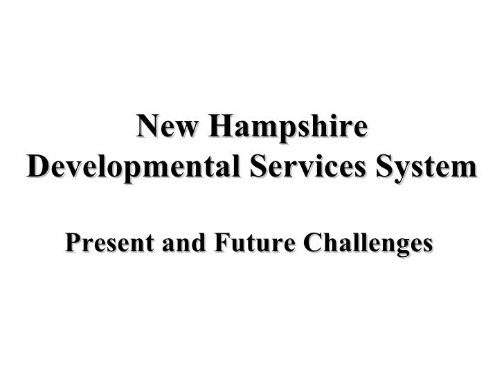 New Hampshire Developmental Services System   Present and Future Challenges