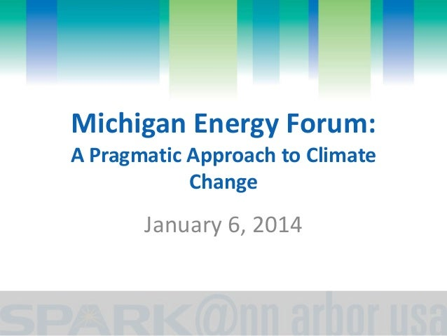 Michigan Energy Forum: A Pragmatic Approach to Climate Change  January 6, 2014
