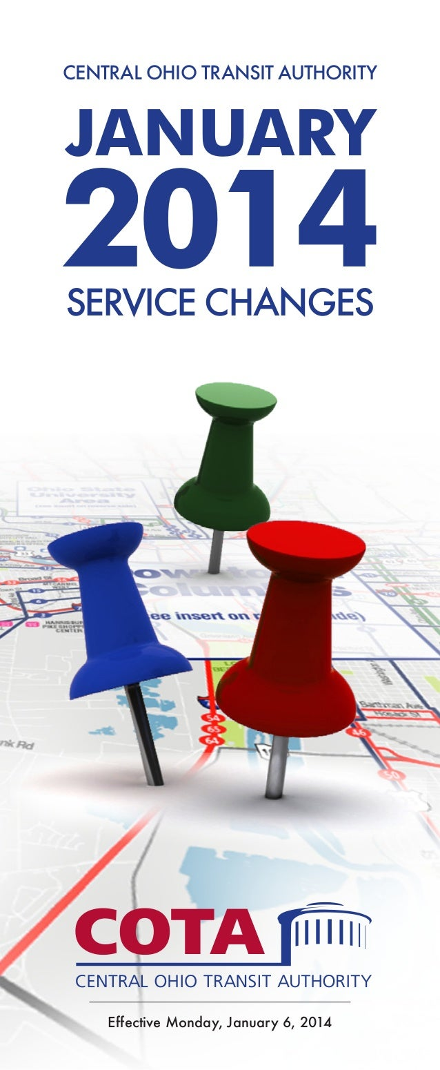CENTRAL OHIO TRANSIT AUTHORITY  JANUARY  2014 SERVICE CHANGES  Effective Monday, January 6, 2014