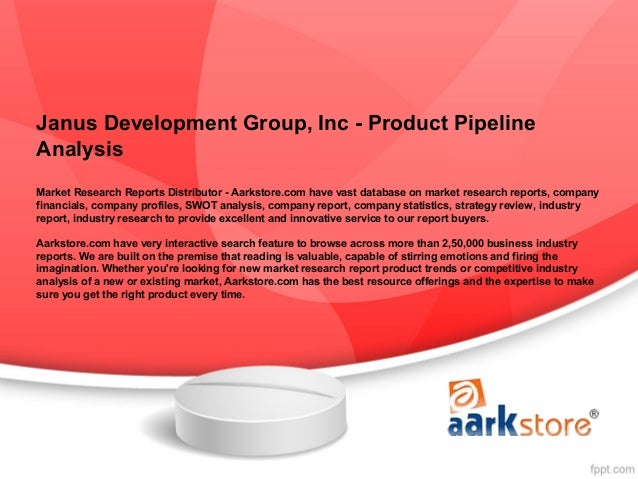 Janus Development Group, Inc - Product PipelineAnalysisMarket Research Reports Distributor - Aarkstore.com have vast datab...