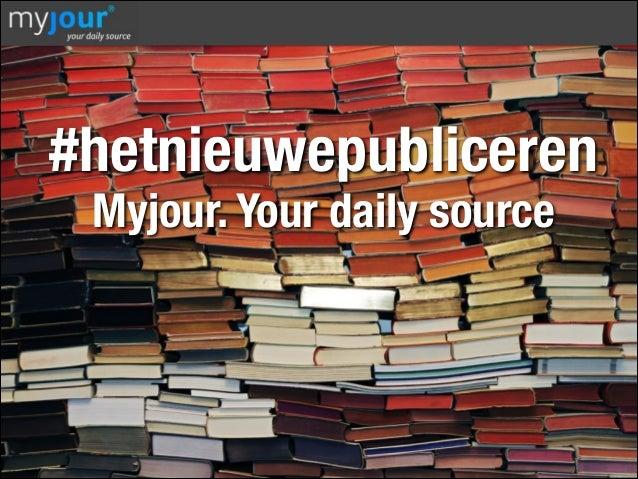 #hetnieuwepubliceren Myjour. Your daily source