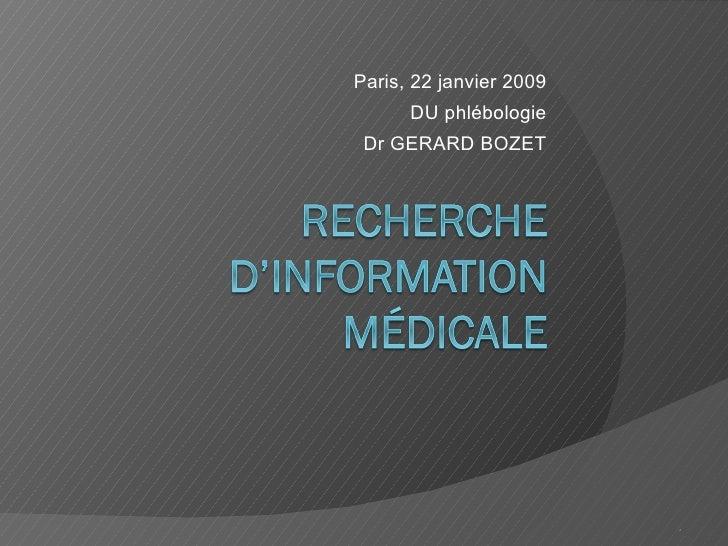 <ul><li>Paris, 22 janvier 2009 </li></ul><ul><li>DU phlébologie </li></ul><ul><li>Dr GERARD BOZET </li></ul>