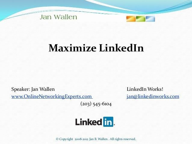 Maximize LinkedInSpeaker: Jan Wallen                                                 LinkedIn Works!www.OnlineNetworkingEx...