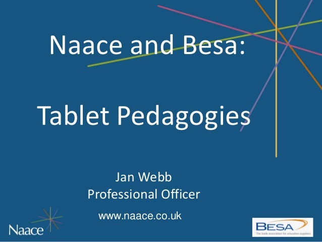 Naace and Besa:Tablet Pedagogies         Jan Webb    Professional Officer     www.naace.co.uk