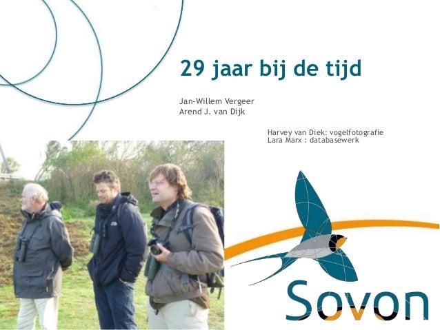 29 jaar bij de tijdJan-Willem VergeerArend J. van Dijk                     Harvey van Diek: vogelfotografie               ...
