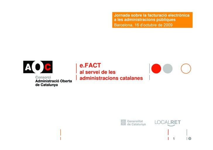 Jornada sobre la facturació electrònica              a les administracions públiques              Barcelona, 16 d'octubre ...