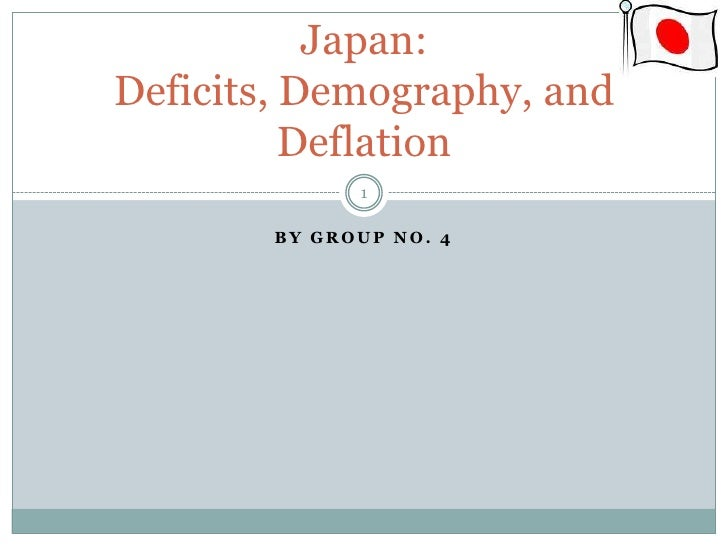 By group no. 4<br />Japan: Deficits, Demography, and Deflation<br />1<br />