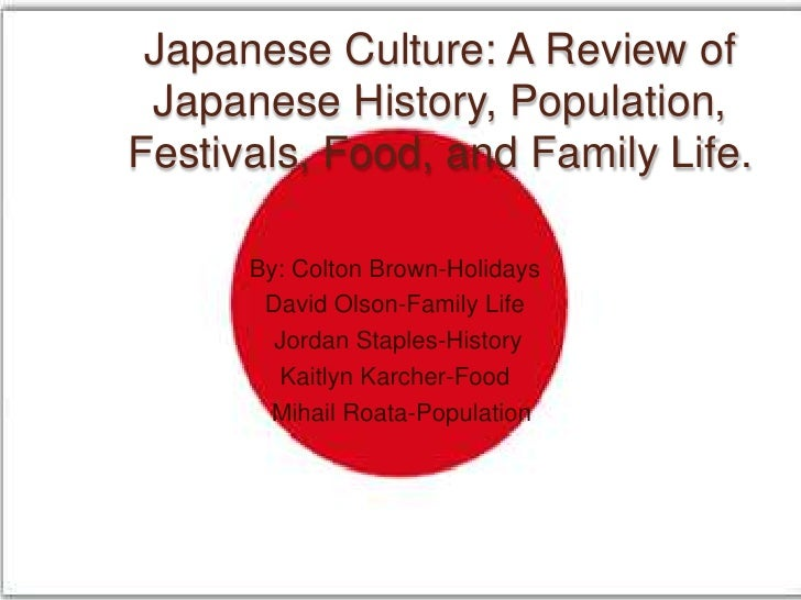 Japanese Culture: A Review of Japanese History, Population, Festivals, Food, and Family Life.<br />By: Colton Brown-Holida...