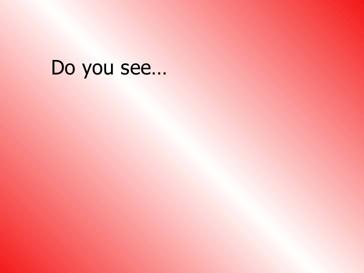 Do you see…