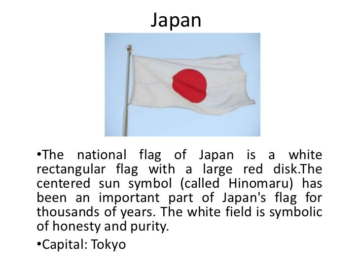 Japan•The national flag of Japan is a whiterectangular flag with a large red disk.Thecentered sun symbol (called Hinomaru)...