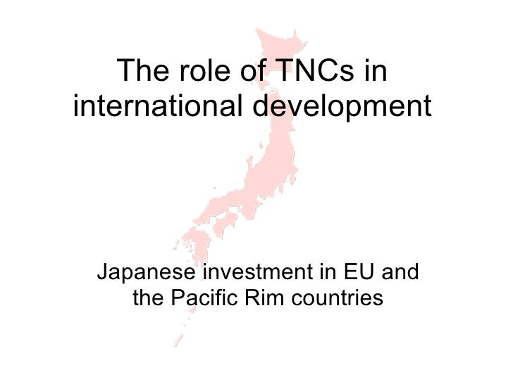 The role of TNCs in international development Japanese investment in EU and the Pacific Rim countries