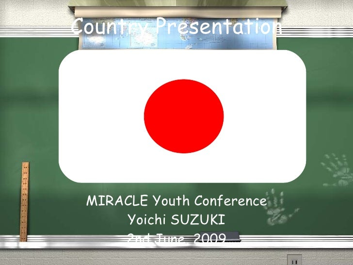 Country Presentation      MIRACLE Youth Conference      Yoichi SUZUKI      2nd June, 2009