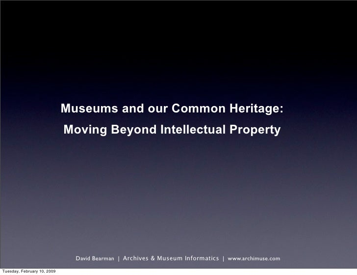 Museums and our Common Heritage:                              Moving Beyond Intellectual Property                         ...