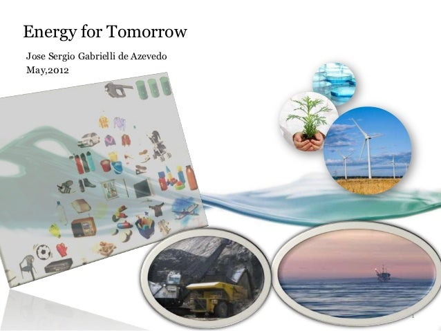 Energy for TomorrowJose Sergio Gabrielli de AzevedoMay,2012                                   1