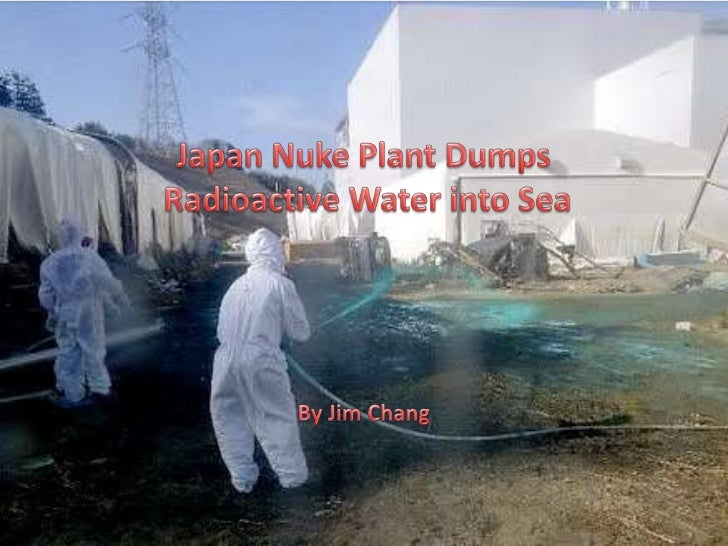 Japan Nuke Plant Dumps<br />Radioactive Water into Sea<br />By Jim Chang<br />
