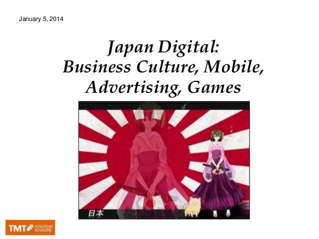 January 5, 2014  Japan Digital: Business Culture, Mobile, Advertising, Games