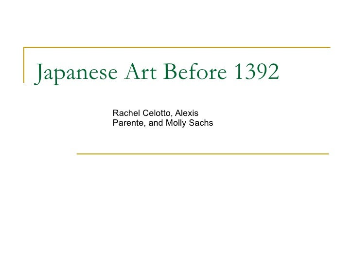 Japanese Art Before 1392 Rachel Celotto, Alexis Parente, and Molly Sachs