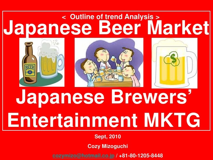 < Outline of trend Analysis >  Japanese Beer Market    Japanese Brewers' Entertainment MKTG                    Sept, 2010 ...