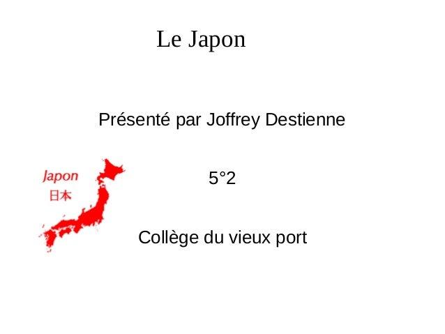 Le Japon Présenté par Joffrey Destienne 5°2 Collège du vieux port