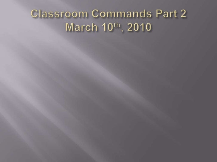 Classroom Commands Part 2March 10th, 2010<br />
