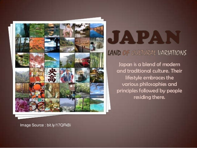 Japan is a blend of modern and traditional culture. Their lifestyle embraces the various philosophies and principles follo...