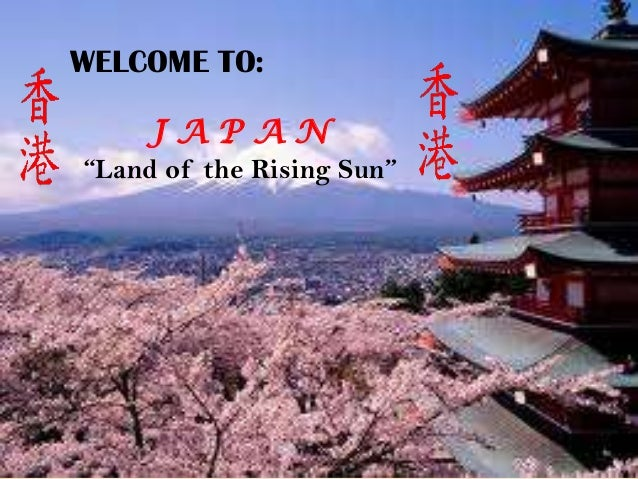 "WELCOME TO:J A P A N""Land of the Rising Sun"""