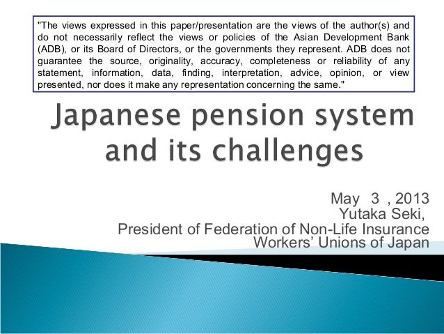"May 3 , 2013Yutaka Seki,President of Federation of Non-Life InsuranceWorkers' Unions of Japan""The views expressed in this ..."