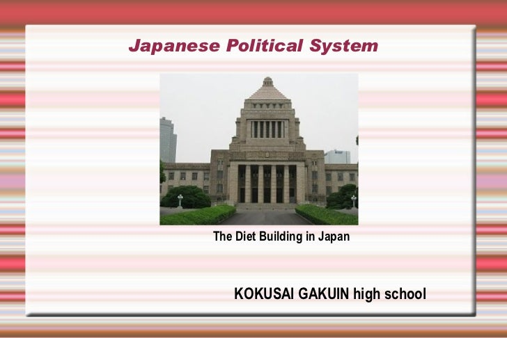 Japanese Political System        The Diet Building in Japan            KOKUSAI GAKUIN high school