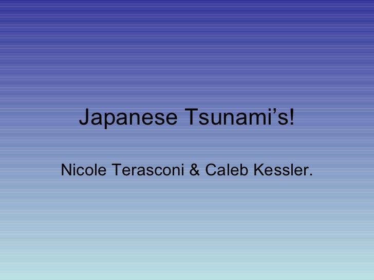 Japanese Tsunami's! Nicole Terasconi & Caleb Kessler.