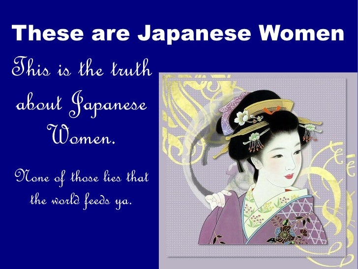 These are Japanese Women This is the truth about Japanese Women. None of those lies that the world feeds ya.