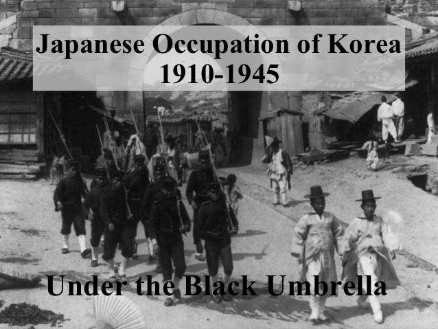 Japanese Occupation of Korea         1910-1945Under the Black Umbrella