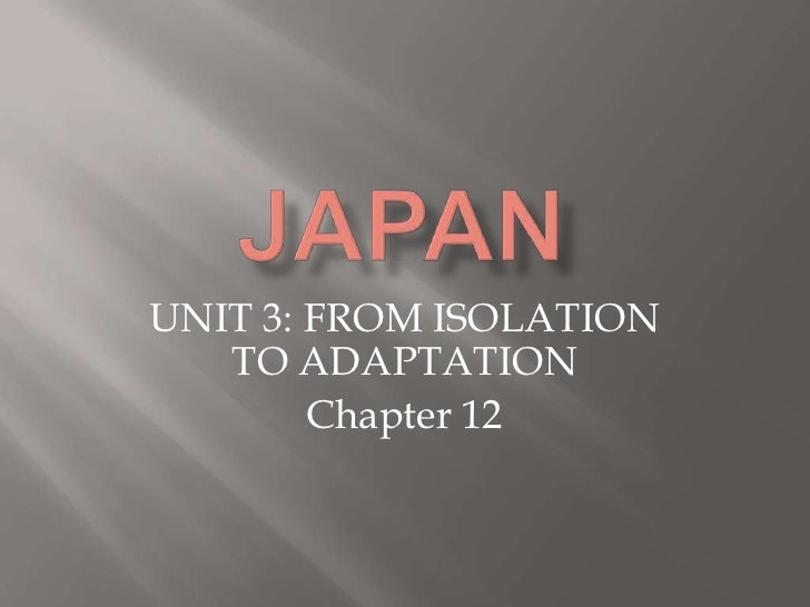 UNIT 3: FROM ISOLATION   TO ADAPTATION        Chapter 12