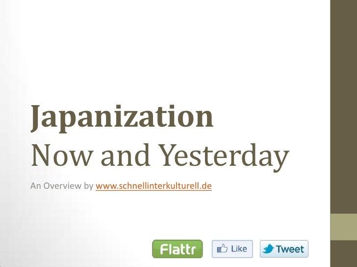 JapanizationNowandYesterday<br />An Overviewbywww.schnellinterkulturell.de<br />