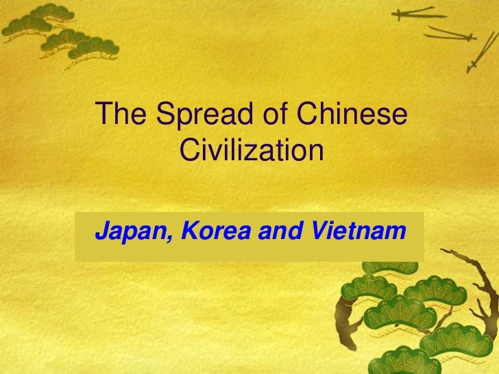The Spread of Chinese     CivilizationJapan, Korea and Vietnam