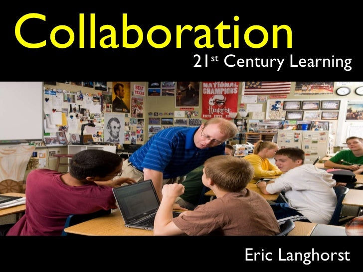 Eric Langhorst Collaboration 21 st  Century Learning