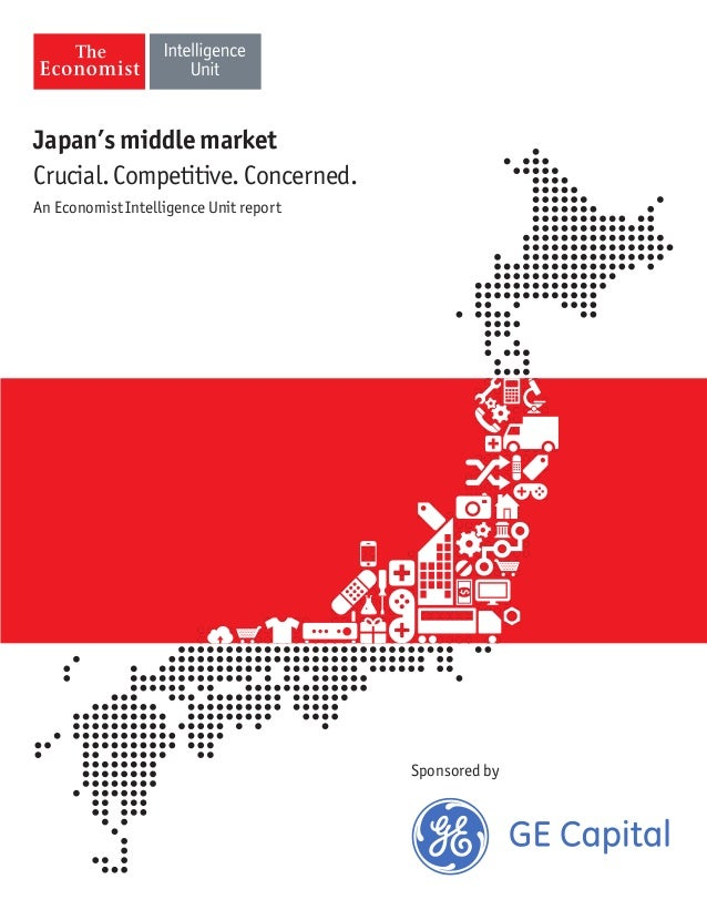 Japan's middle market Crucial. Competitive. Concerned. An Economist Intelligence Unit report Sponsored by