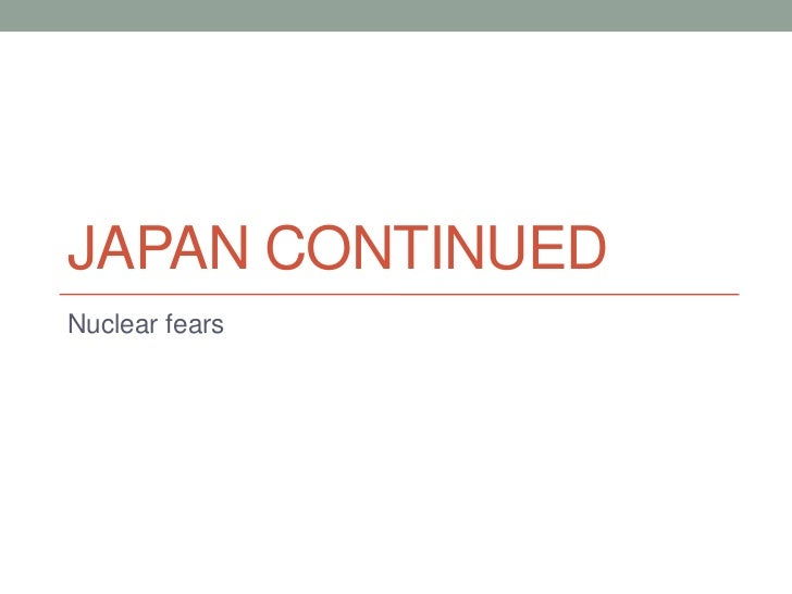 Japan continued<br />Nuclear fears<br />