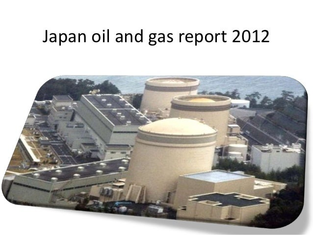 Japan oil and gas report 2012