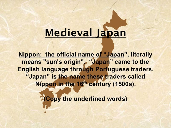 """Medieval JapanNippon: the official name of """"Japan"""", literally means """"suns origin"""". """"Japan"""" came to theEnglish language thr..."""